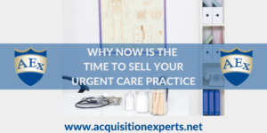 Why Now Is The Time To Sell Your Urgent Care Practice